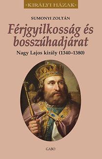 FÉRJGYILKOSSÁG ÉS BOSSZÚHADJÁRAT - NAGY LAJOS KIRÁLY (1342-1382)