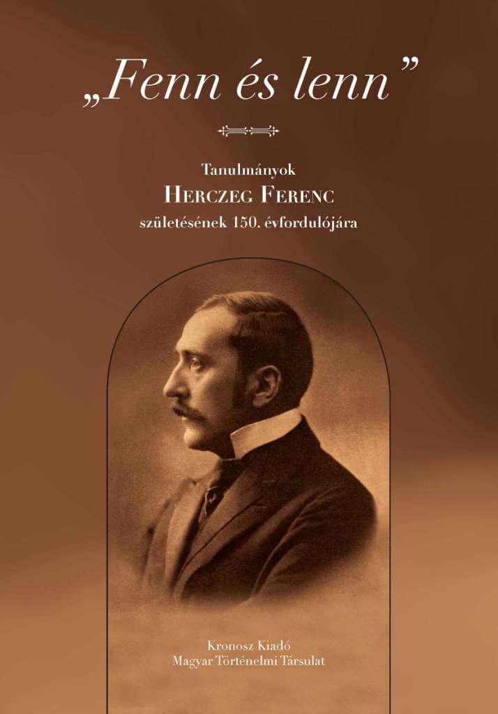 FENN ÉS LENN - TANULMÁNYOK HERCZEG FERENC SZÜLETÉSÉNEK 150. ÉVFORDULÓJÁRA