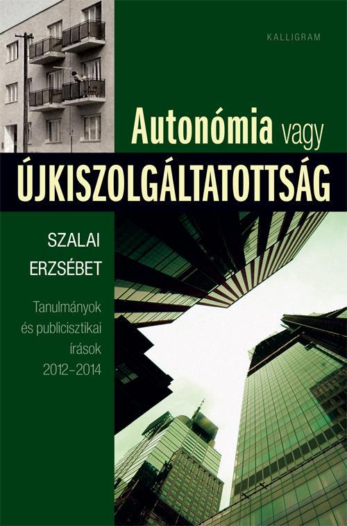 AUTONÓMIA VAGY ÚJKISZOLGÁLTATOTTSÁG - TANULMÁNYOK ÉS PUBLICISZTIKAI ÍRÁSOK