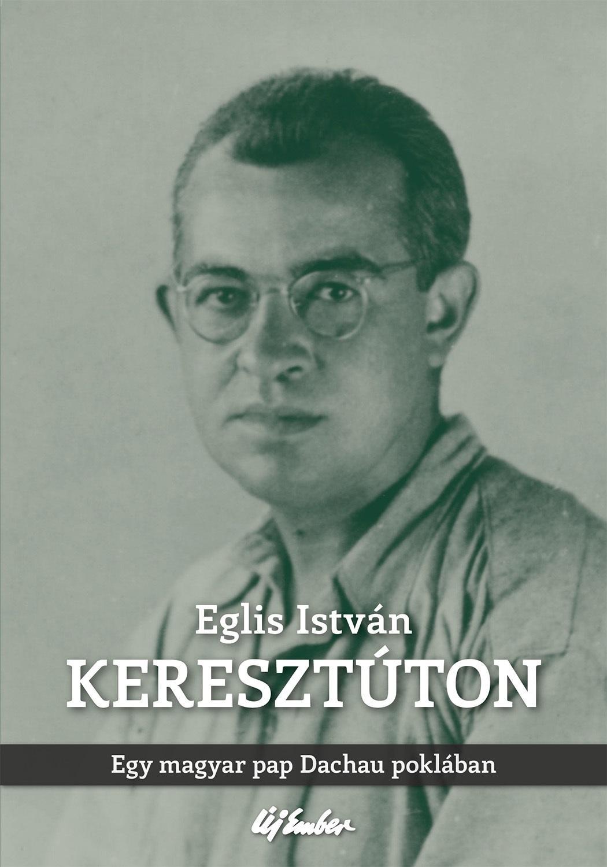 KERESZTÚTON - EGY MAGYAR PAP DACHAU POKLÁBAN