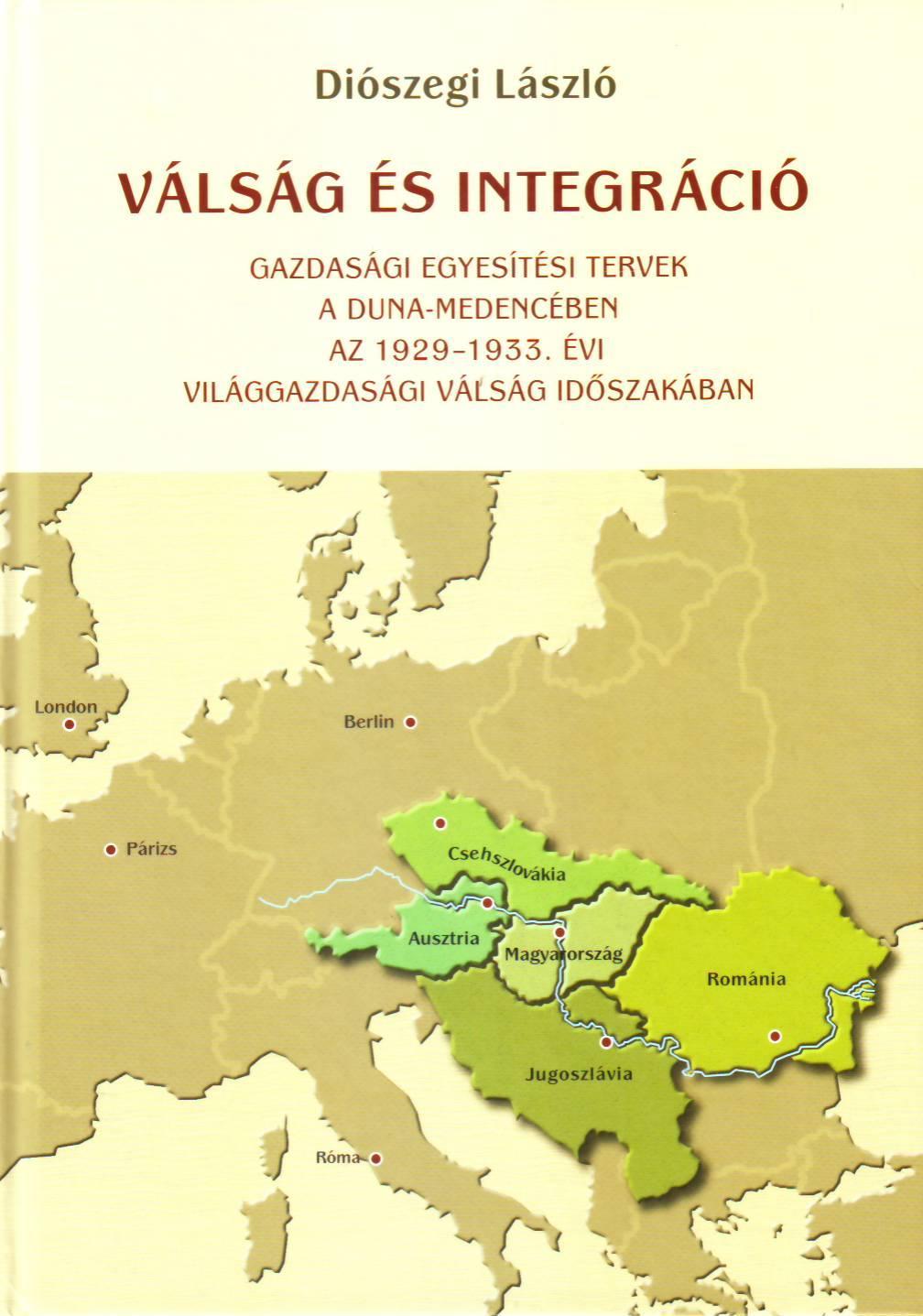 VÁLSÁG ÉS INTEGRÁCIÓ - GAZDASÁGI EGYESÍTÉSI TERVEK A DUNA-MEDENCÉBEN AZ 1929-193