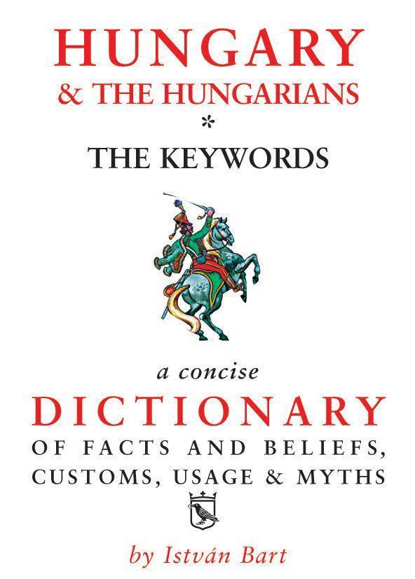 HUNGARY & THE HUNGARIANS THE KEYWORDS - MAGYAR-ANGOL KULTURÁLIS SZÓTÁR