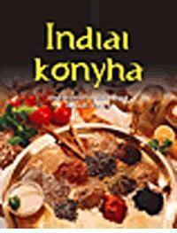 INDIAI KONYHA - ELLENÁLLHATATLAN FINOMSÁGOK LÉPÉSRŐL LÉPÉSRE