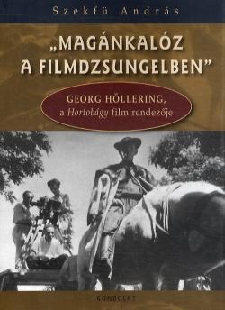 MAGÁNKALÓZ A FILMDZSUNGELBEN (+DVD)- GEORG HÖLLERING, A HORTOBÁGY FILM RENDEZŐJE