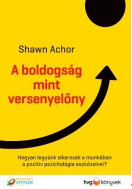 ACHOR, SHAWN - A BOLDOGSÁG MINT VERSENYELŐNY