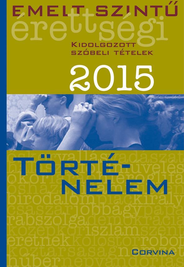 EMELT SZINTÛ ÉRETTSÉGI 2015 - TÖRTÉNELEM - KIDOLG. SZÓBELI TÉTELEK