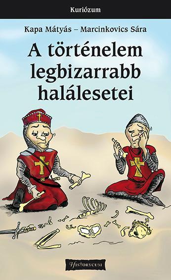 A TÖRTÉNELEM LEGBIZARRABB HALÁLESETEI - ÚJ BORÍTÓ!