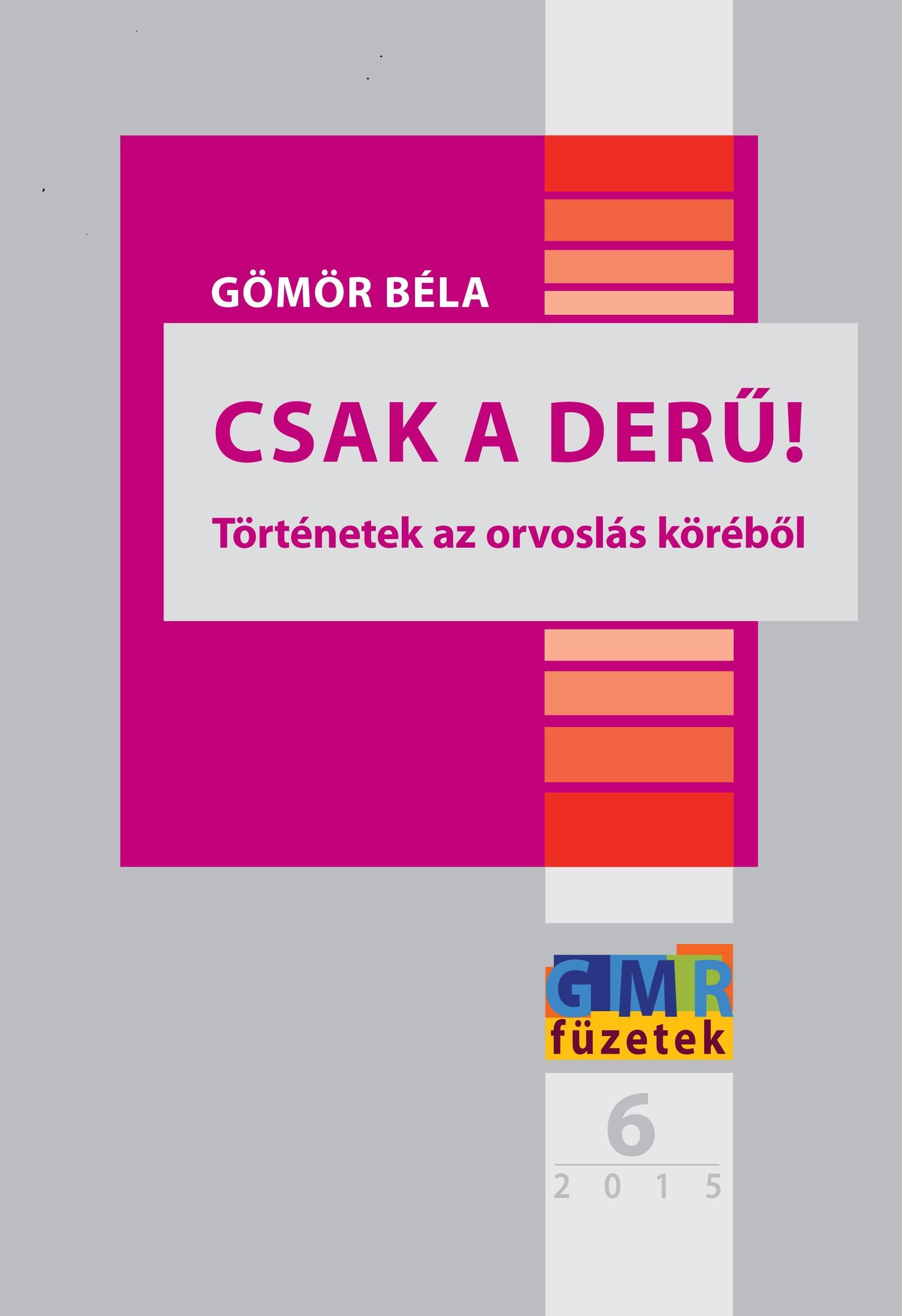 CSAK A DERŰ! - TÖRTÉNETEK AZ ORVOSLÁS KÖRÉBŐL