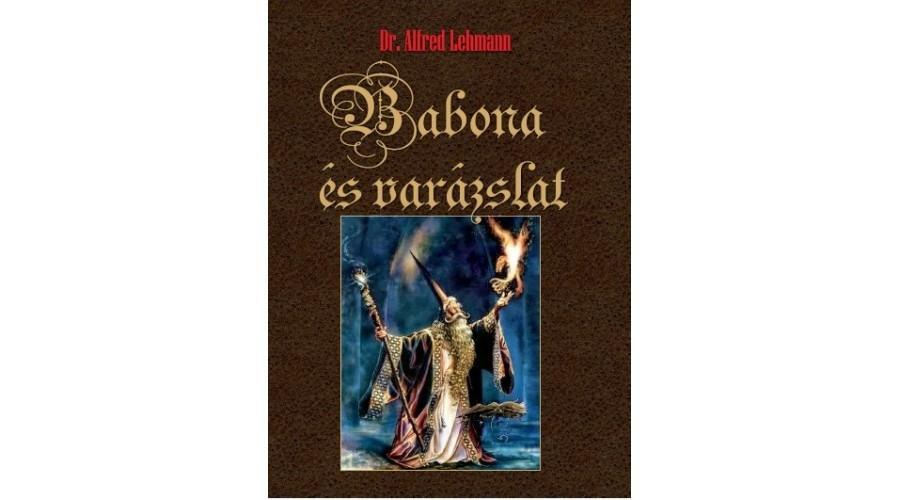 LEHMANN, ALFRED  DR. - BABONA ÉS VARÁZSLAT
