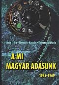 A MI MAGYAR ADÁSUNK 1985-1969