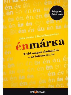 ÉNMÁRKA - TEDD MAGAD ELADHATÓVÁ-AZ INTERNETEN IS! (ÁTDOLG. BŐV. KIAD.)