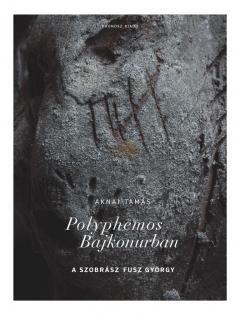 POLYPHEMOS BAJKONURBAN - A SZOBRÁSZ FUSZ GYÖRGY