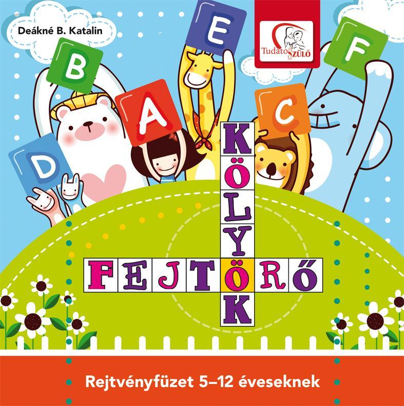 KÖLYÖK FEJTÖRŐ - REJTVÉNYFÜZET 5-12 ÉVESEKNEK