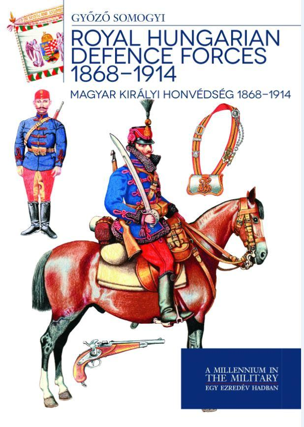 ROYAL HUNGARIAN DEFENCE FORCES 1868-1914 - MAGYAR KIRÁLYI HONVÉDSÉG