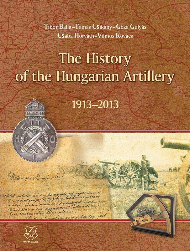 THE HISTORY OF THE HUNGARIAN ARTILLERY 1913-2013