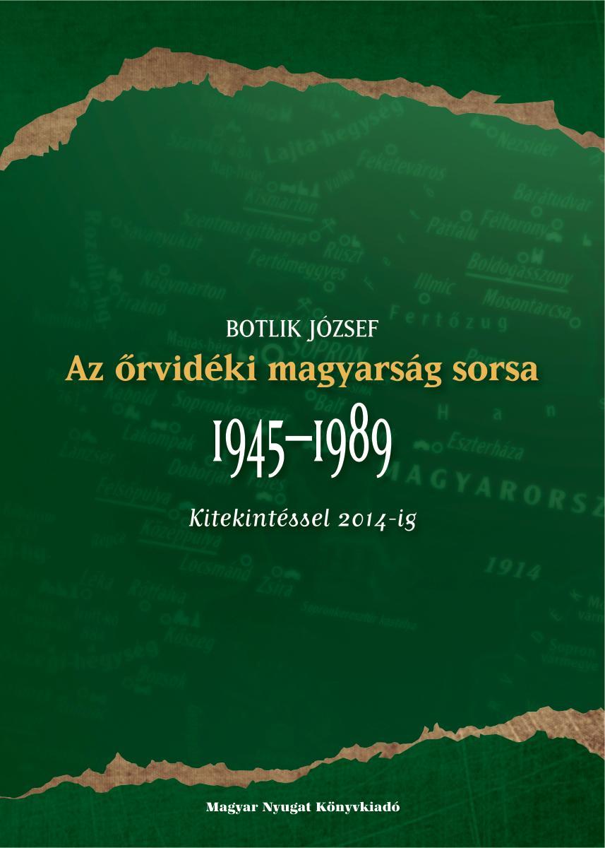 AZ ŐRVIDÉKI MAGYARSÁG SORSA 1945-1989 KITEKINTÉSSEL 2014-IG