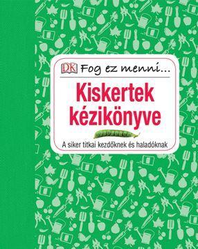 KISKERTEK KÉZIKÖNYVE - FOG EZ MENNI...