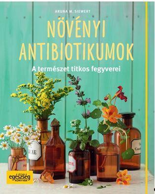 NÖVÉNYI ANTIBIOTIKUMOK - A TERMÉSZET TITKOS FEGYVEREI