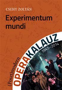EXPERIMENTUM MUNDI - (POSZT)MODERN OPERAKALAUZ 1945-2014