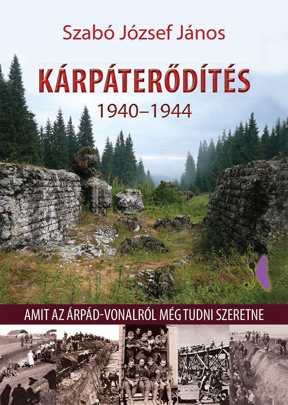 KÁRPÁTERÕDÍTÉS 1940-1944 - AMIT AZ ÁRPÁD-VONALRÓL MÉG TUDNI SZERETNE