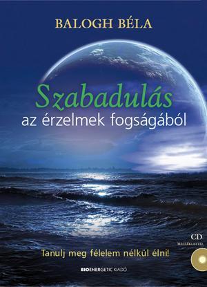 SZABADULÁS AZ ÉRZELMEK FOGSÁGÁBÓL - CD MELLÉKLETTEL!