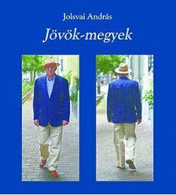 JOLSVAI ANDRÁS - JÖVÖK-MEGYEK - HETVENÖT SÉTA - EGY ... -