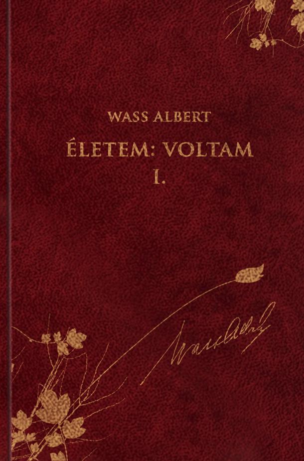 ÉLETEM: VOLTAM I. - ÖNÉLETRAJZI ÍRÁSOK - WASS ALBERT MÛVEI 48. KÖTET