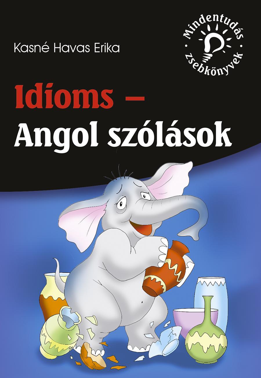 IDIOMS - ANGOL SZÓLÁSOK (MINDENTUDÁS ZSEBKÖNYVEK)