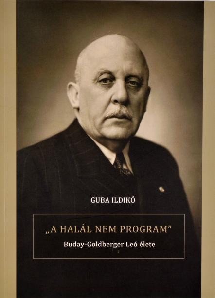 A HALÁL NEM PROGRAM - BUDAY-GOLDBERGER LEÓ ÉLETE