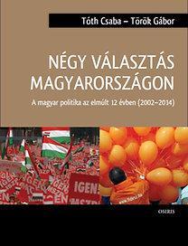 NÉGY VÁLASZTÁS MAGYARORSZÁGON - A MAGYAR POLITIKA AZ ELMÚLT 12 ÉVBEN (2002-2014)