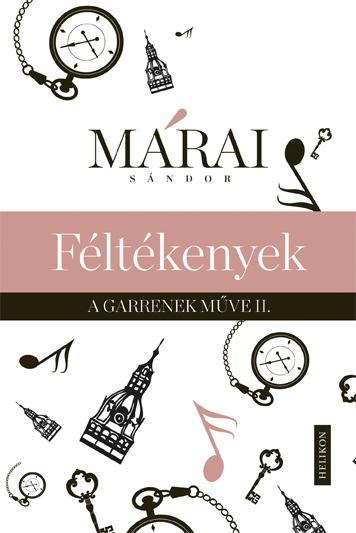 MÁRAI SÁNDOR - FÉLTÉKENYEK - A GARRENEK MŰVE 2.