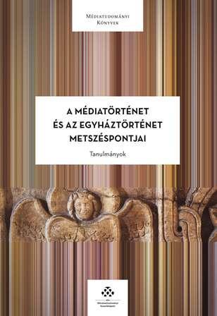 A MÉDIATÖRTÉNET ÉS AZ EGYHÁZTÖRTÉNET METSZÉSPONTJAI - TANULMÁNYOK