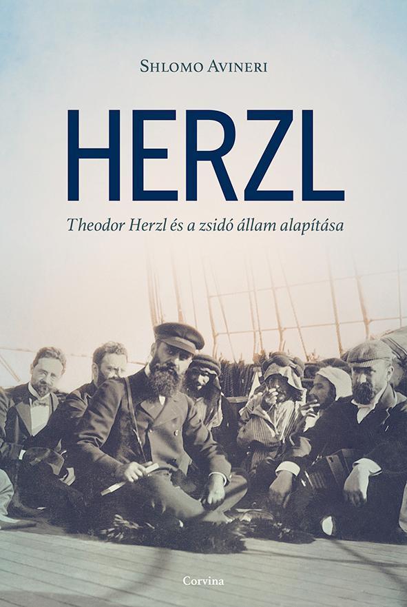 HERZL - THEODOR HERZL ÉS A ZSIDÓ ÁLLAM ALAPÍTÁSA