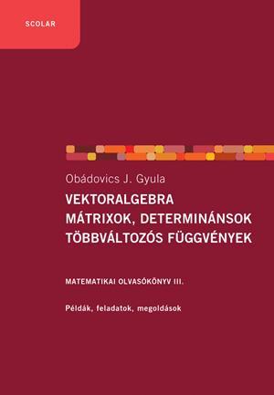 OBÁDOVICS J. GYULA - VEKTORALGEBRA, MÁTRIXOK, DETERMINÁNSOK, TÖBBVÁLTOZÓS FÜGGVÉNYEK