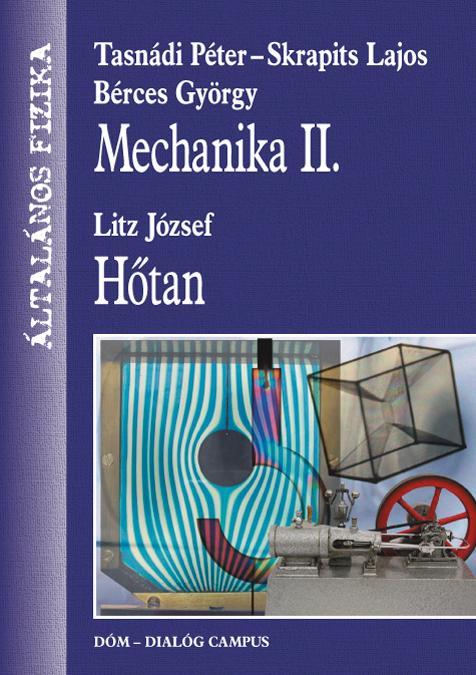 MECHANIKA II. - HŐTAN - ÁLTALÁNOS FIZIKA (ÁTDOLGOZOTT KIADÁS)