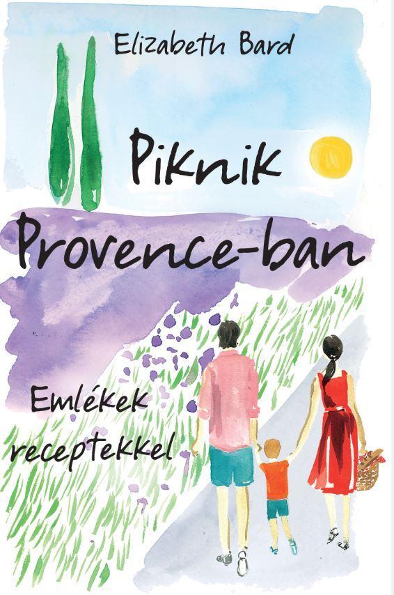 PIKNIK PROVENCE-BAN - EMLÉKEK RECEPTEKKEL