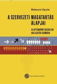 A SZERVEZETI MAGATARTÁS ALAPJAI - ALAPTANKÖNYV BACHELOR HALLGATÓK SZÁMÁRA