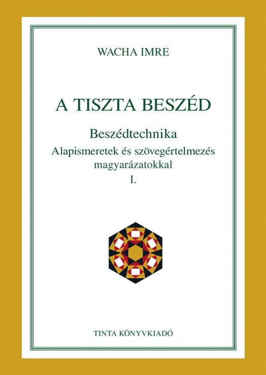 A TISZTA BESZÉD - BESZÉDTECHNIKA I.