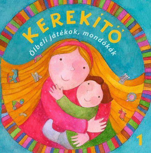 KEREKÍTŐ 1. - ÖLBELI JÁTÉKOK MONDÓKÁK (ÚJ, 2015)