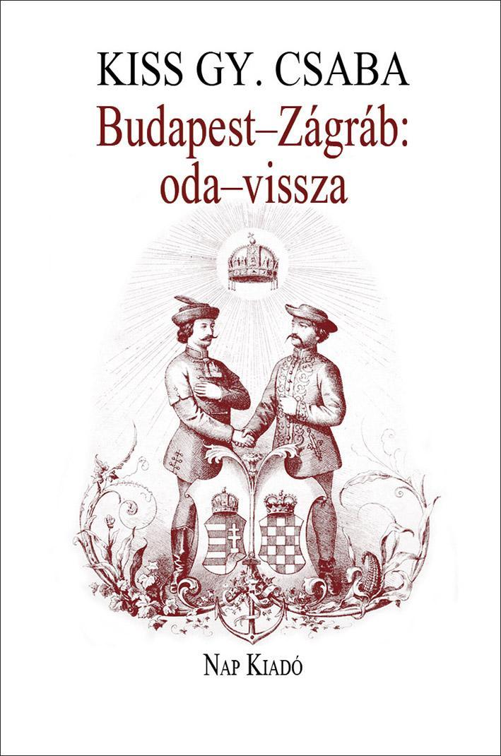 KISS GY. CSABA - BUDAPEST-ZÁGRÁB: ODA-VISSZA