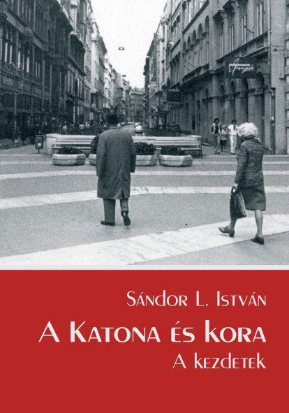 A KATONA ÉS KORA - A KEZDETEK