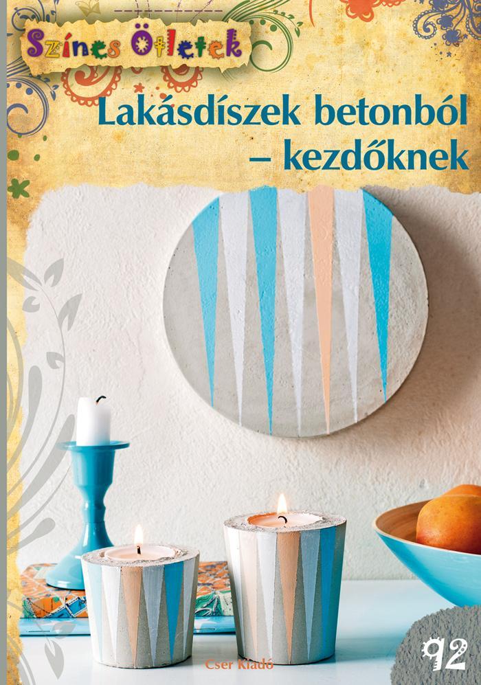LAKÁSDÍSZEK BETONBÓL-KEZDŐKNEK - SZÍNES ÖTLETEK 92.