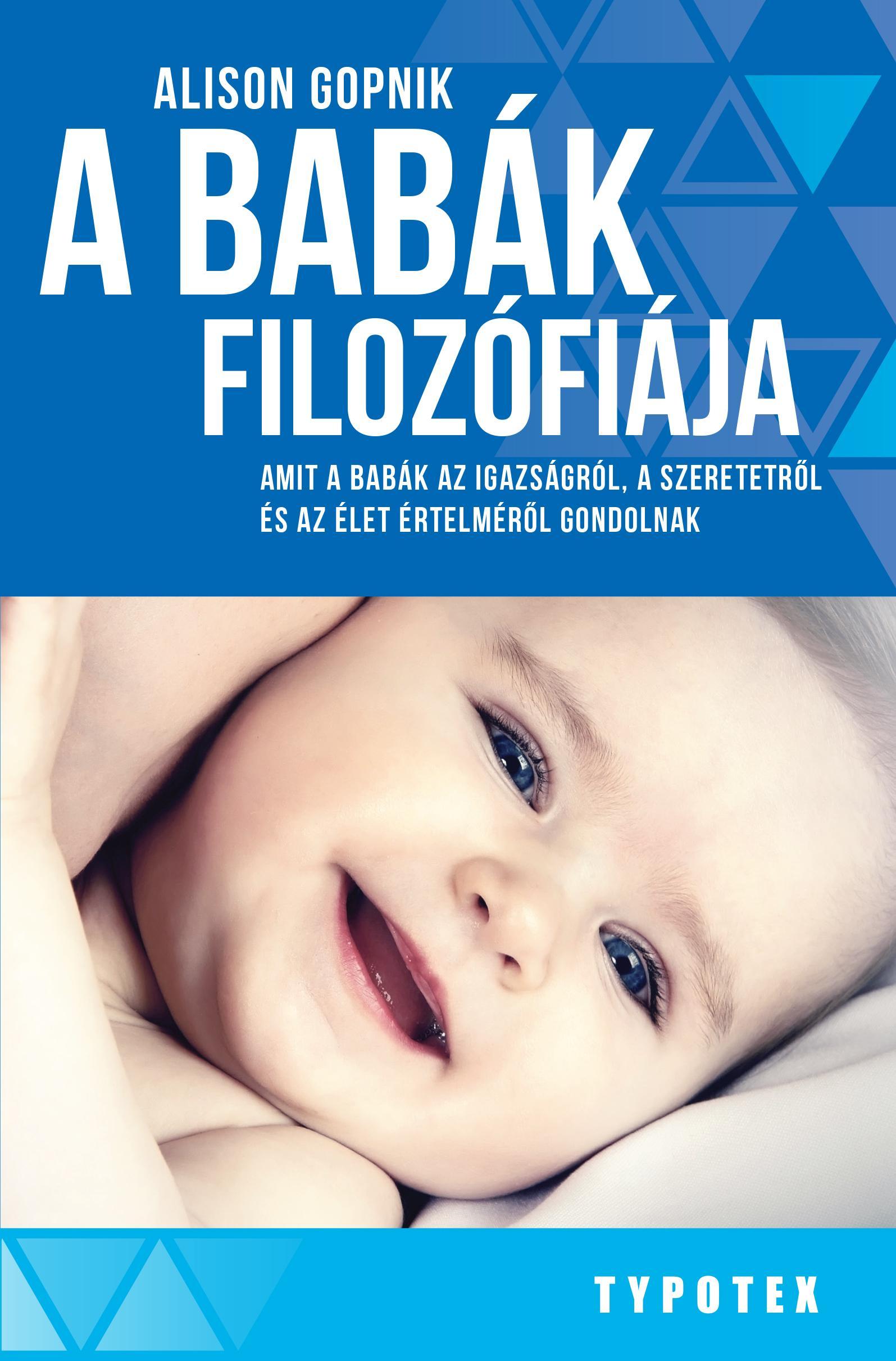 A BABÁK FILOZÓFIÁJA - AMIT A BABÁK AZ IGAZSÁGRÓL, A SZERETETRÕL ÉS AZ ÉLET ÉRTEL