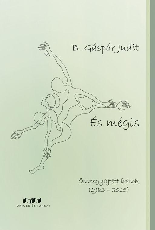 ÉS MÉGIS - ÖSSZEGYŰJTÖTT ÍRÁSOK (1983-2015)
