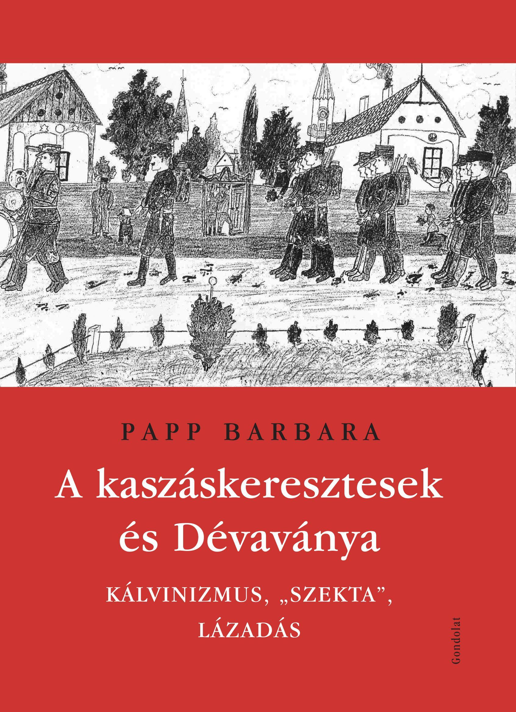 PAP BARBARA - A KASZÁSKERESZTESEK ÉS DÉDAVÁNYA - KÁLVINIZMUS,