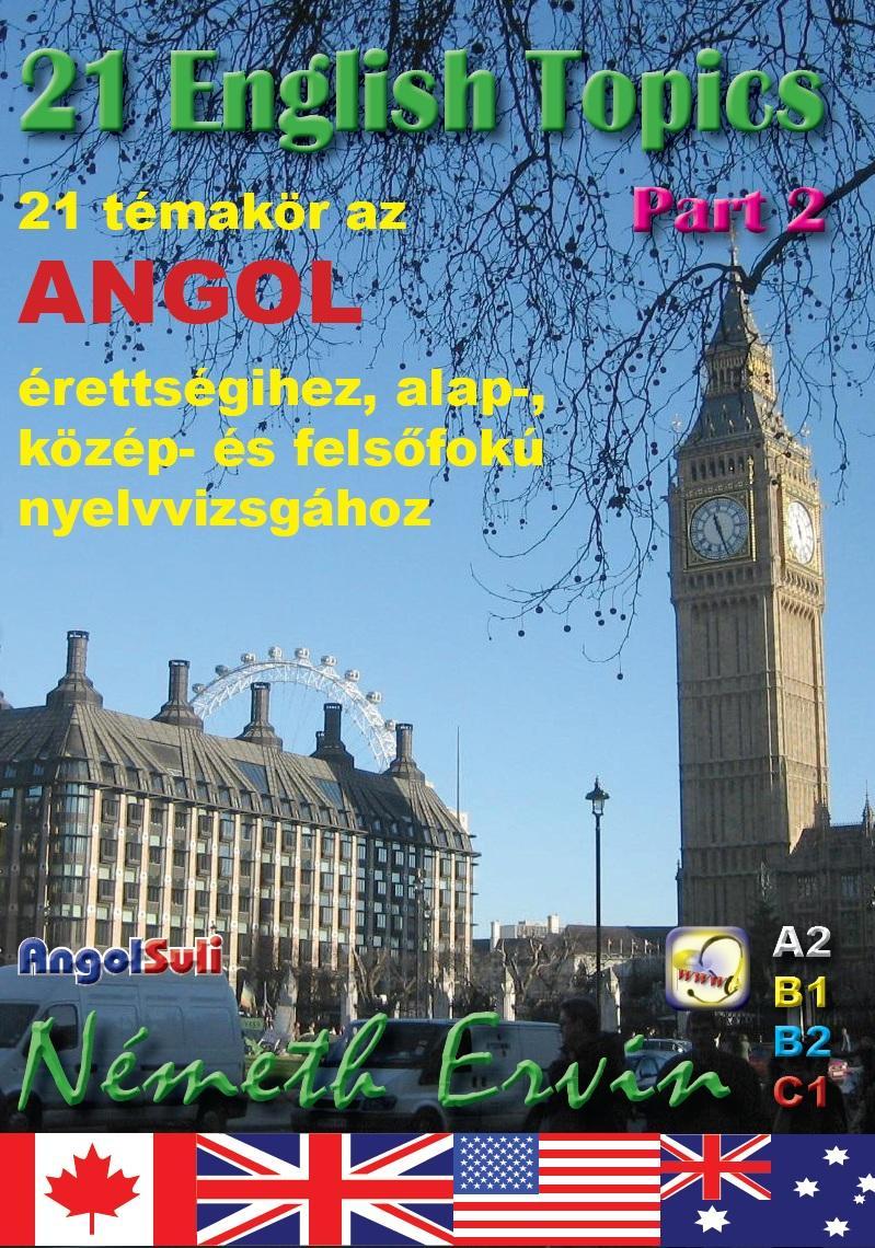 21 ENGLISH TOPICS PART 2 - 21 TÉMAKÖR AZ ANGOL ÉRETTSÉGIHEZ...