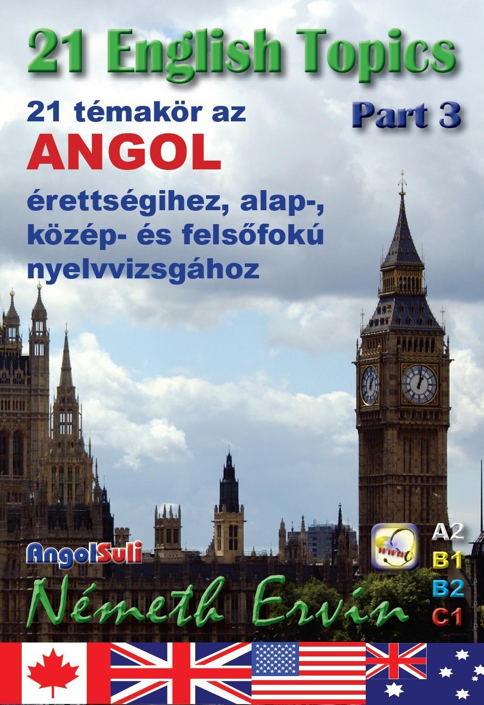 21 ENGLISH TOPICS PART 3 - 21 TÉMAKÖR AZ ANGOL ÉRETTSÉGIHEZ...