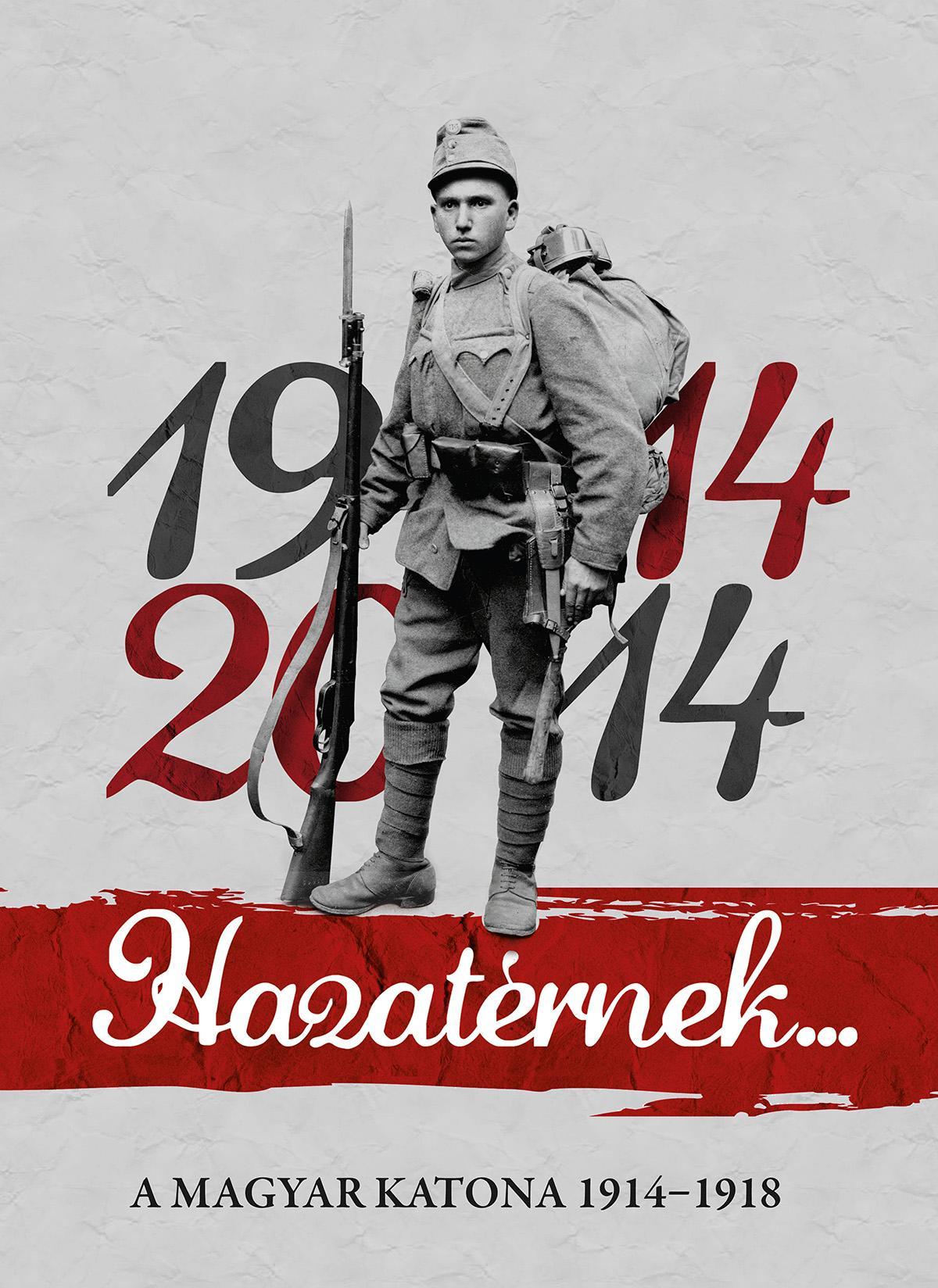 HAZATÉRNEK... 1914-2014 - A MAGYAR KATONA 1914-1918