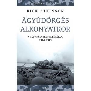 ÁGYÚDÖRGÉS ALKONYATKOR - A HÁBORÚ NYUGAT-EURÓPÁBAN, 1944-1945