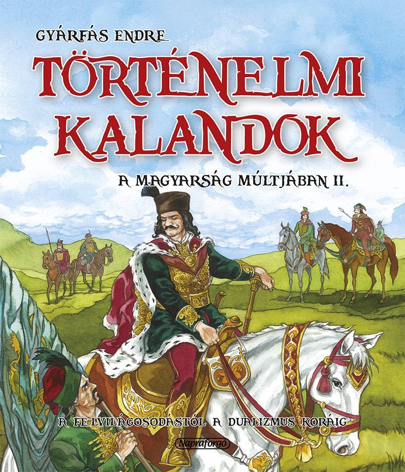 TÖRTÉNELMI KALANDOK A MAGYARSÁG MÚLTJÁBAN 2.